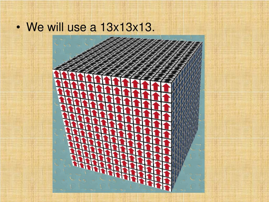 We will use a 13x13x13.