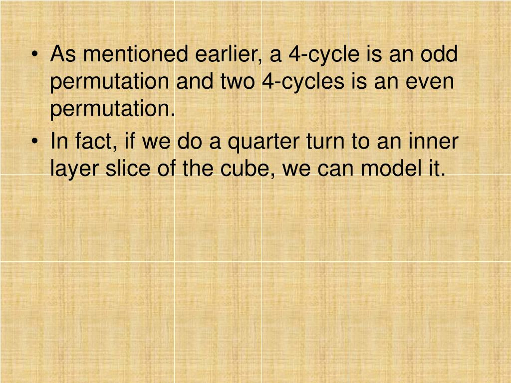 As mentioned earlier, a 4-cycle is an odd permutation and two 4-cycles is an even permutation.