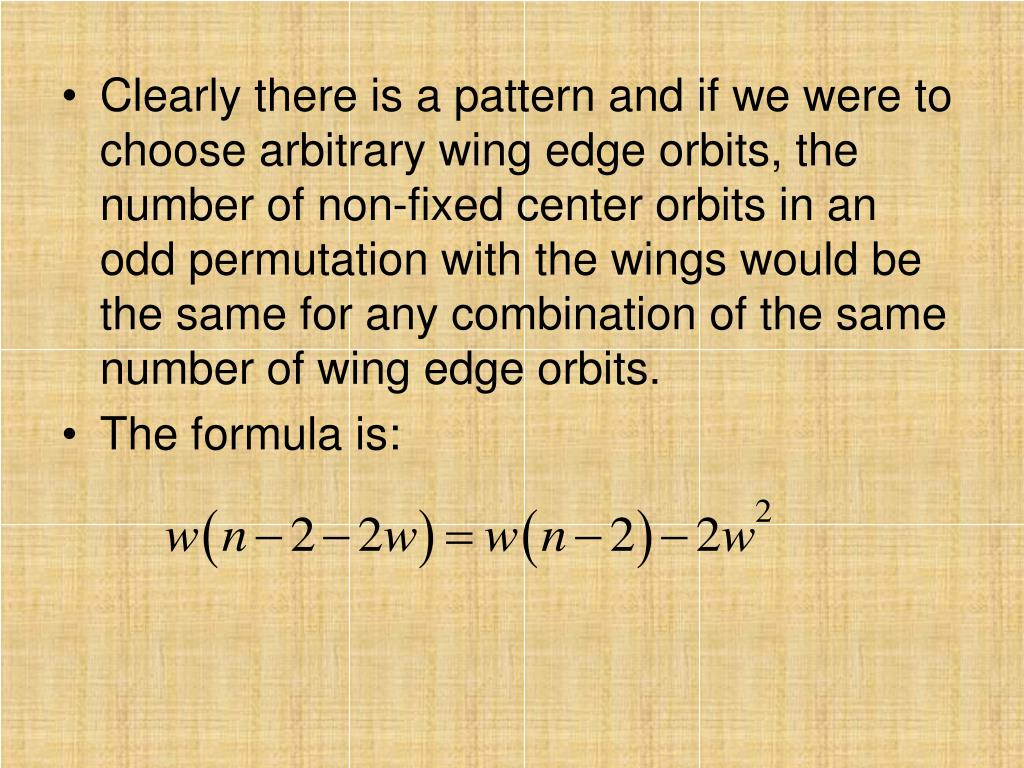Clearly there is a pattern and if we were to choose arbitrary wing edge orbits, the number of non-fixed center orbits in an odd permutation with the wings would be the same for any combination of the same number of wing edge orbits.