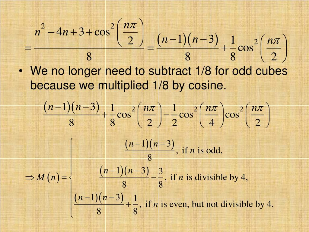 We no longer need to subtract 1/8 for odd cubes because we multiplied 1/8 by cosine.