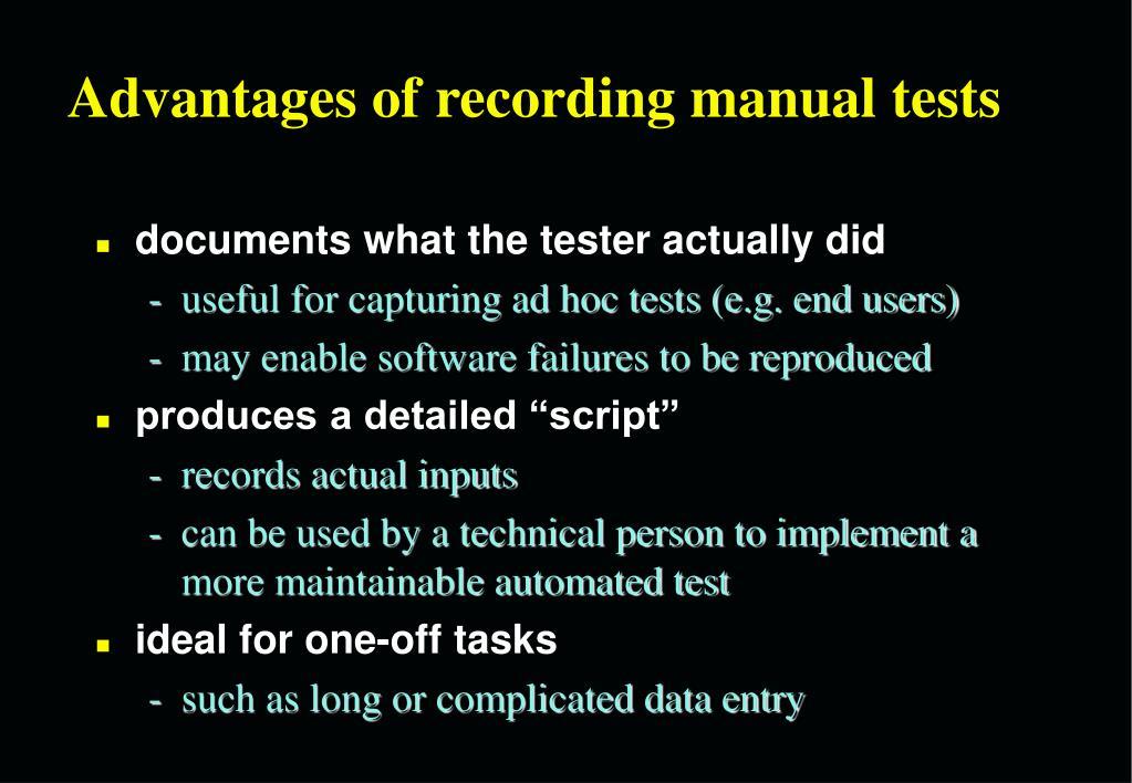 Advantages of recording manual tests