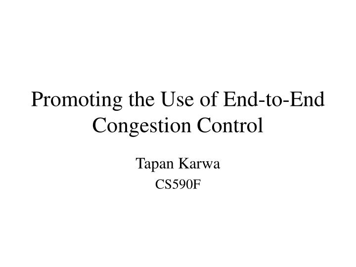 Promoting the use of end to end congestion control