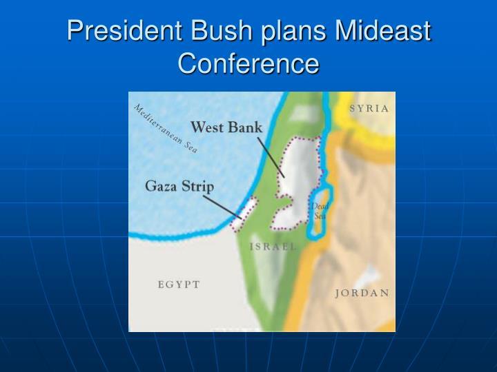 President Bush plans Mideast Conference