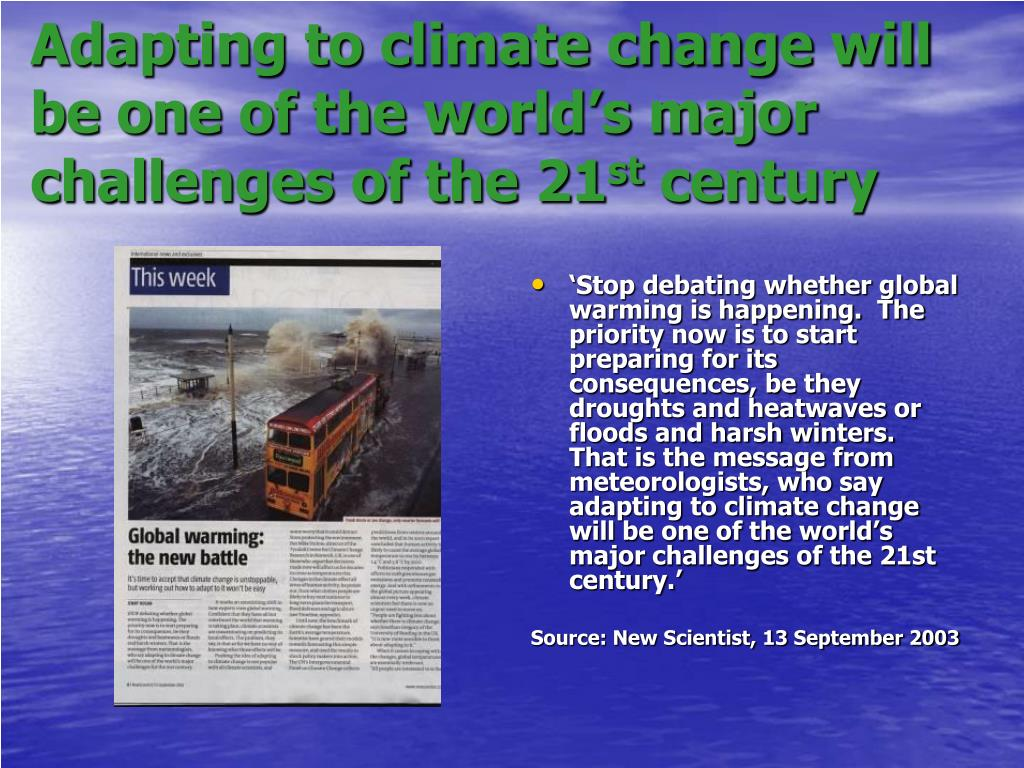 Adapting to climate change will be one of the world's major challenges of the 21