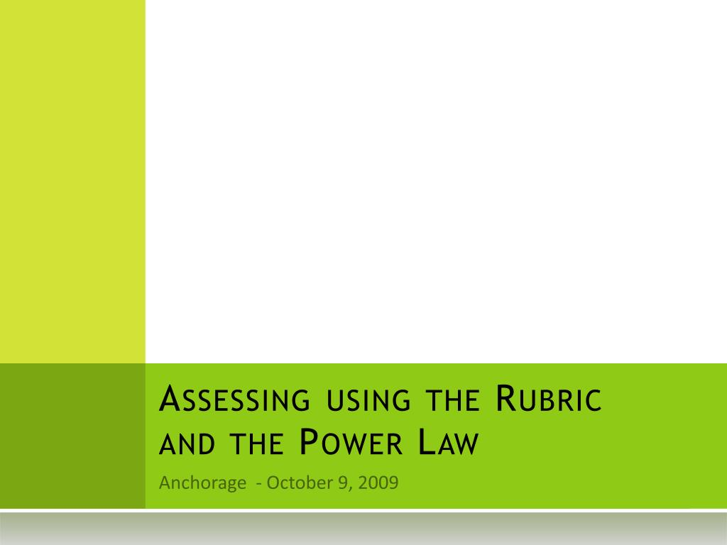assessing using the rubric and the power law l.