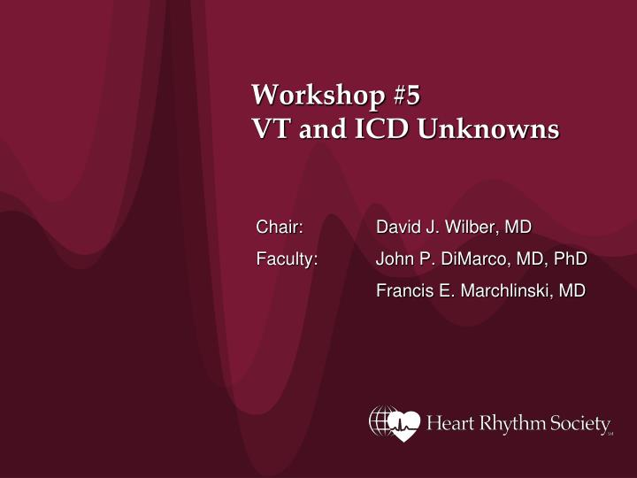 Workshop 5 vt and icd unknowns