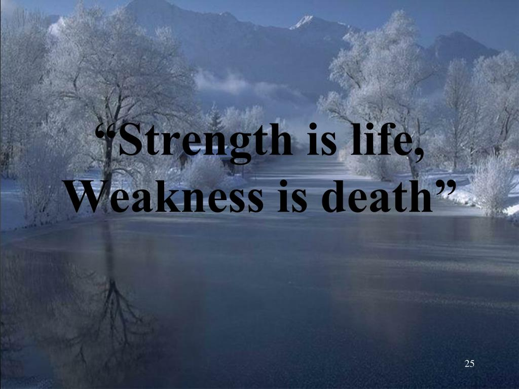 """""""Strength is life, Weakness is death"""""""