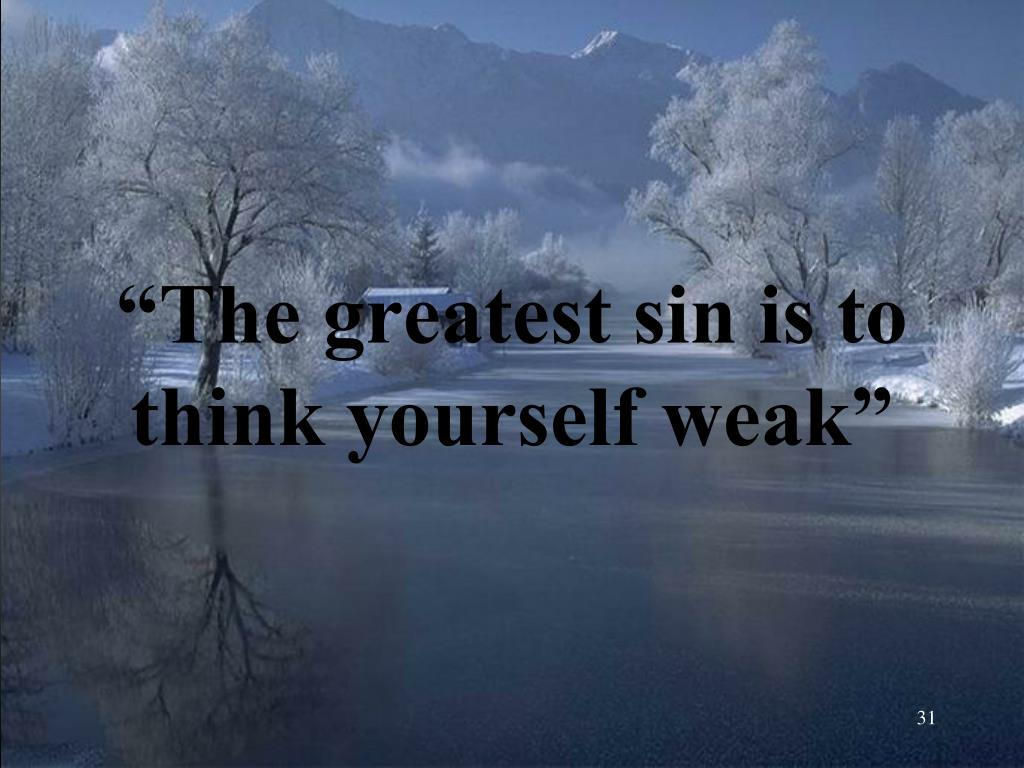 """""""The greatest sin is to think yourself weak"""""""