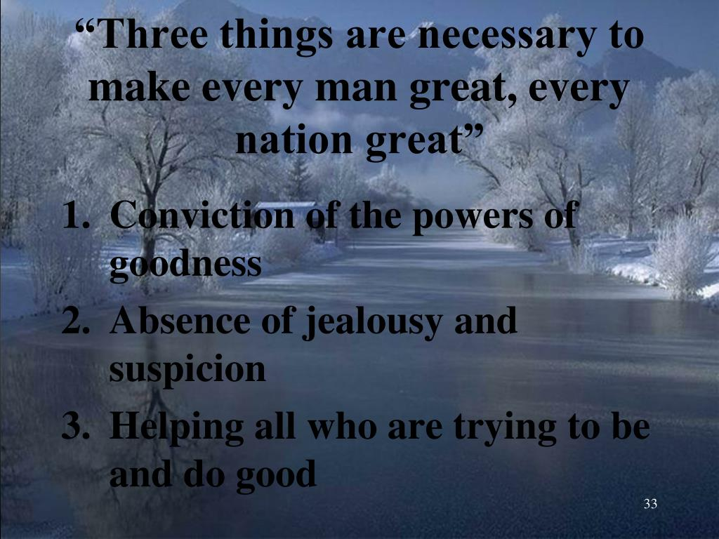 """""""Three things are necessary to make every man great, every nation great"""""""