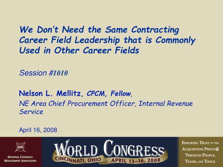 We Don't Need the Same Contracting Career Field Leadership that is Commonly Used in Other Career F...