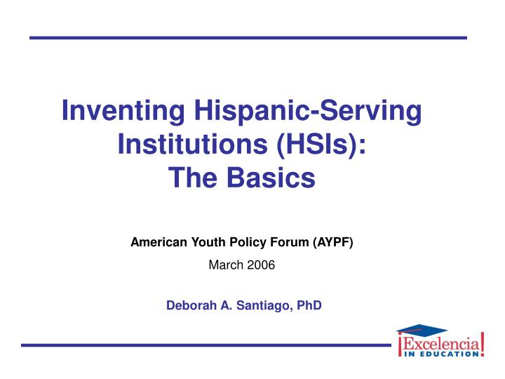 Inventing hispanic serving institutions hsis the basics