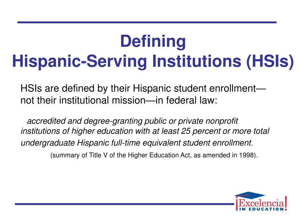 HSIs are defined by their Hispanic student enrollment—not their institutional mission—in federal law: