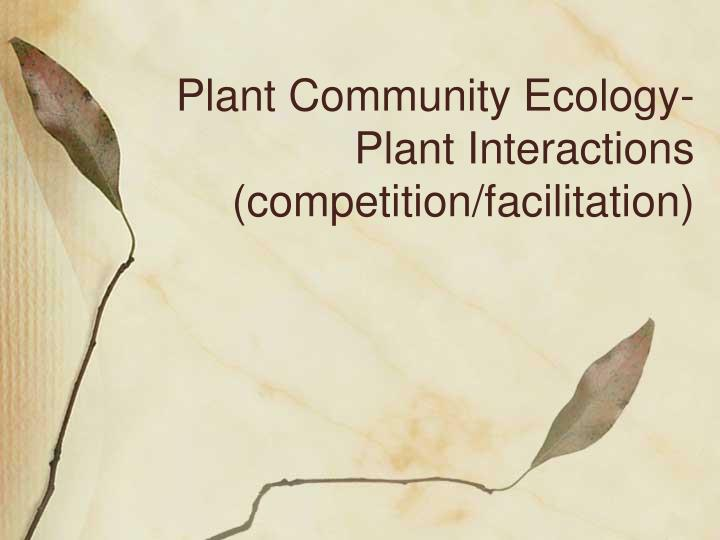 Plant community ecology plant interactions competition facilitation