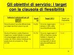 gli obiettivi di servizio i target con la clausola di flessibilit39