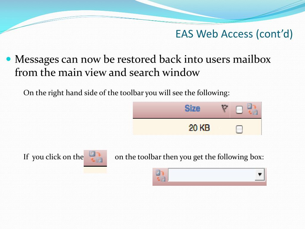 Messages can now be restored back into users mailbox from the main view and search window