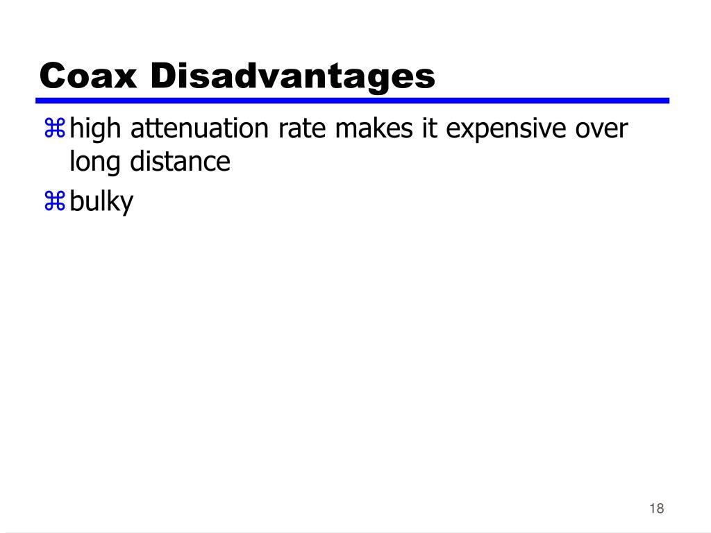 Coax Disadvantages