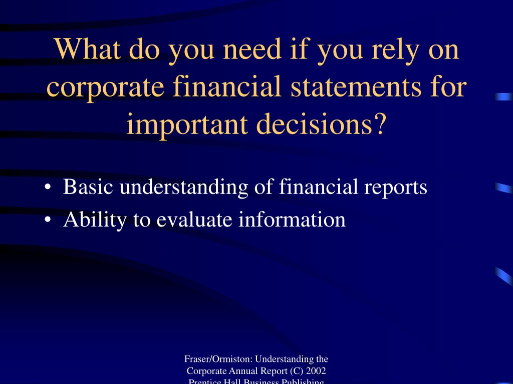 What do you need if you rely on corporate financial statements for important decisions?
