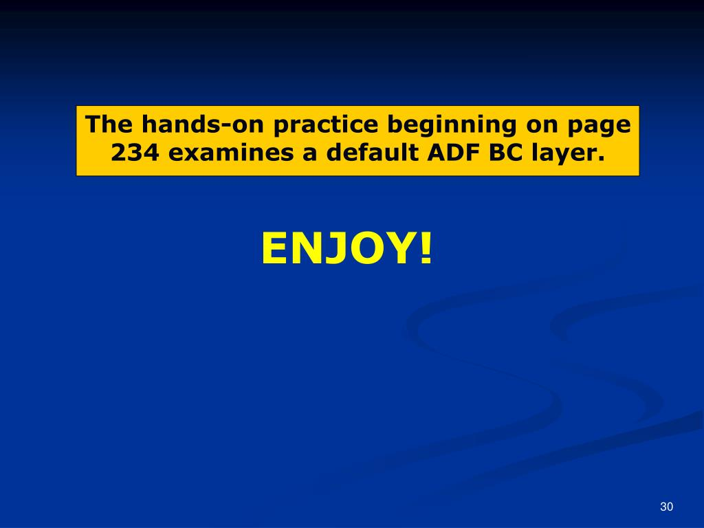 The hands-on practice beginning on page 234 examines a default ADF BC layer.