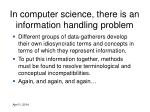 in computer science there is an information handling problem