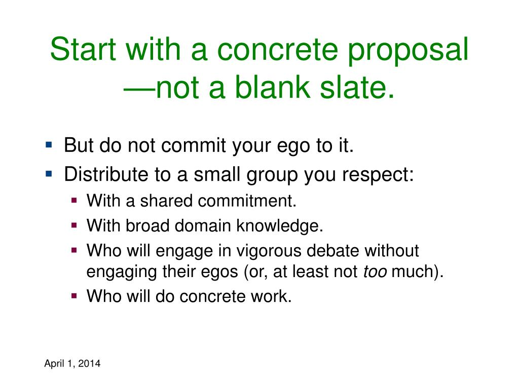 Start with a concrete proposal —not a blank slate.