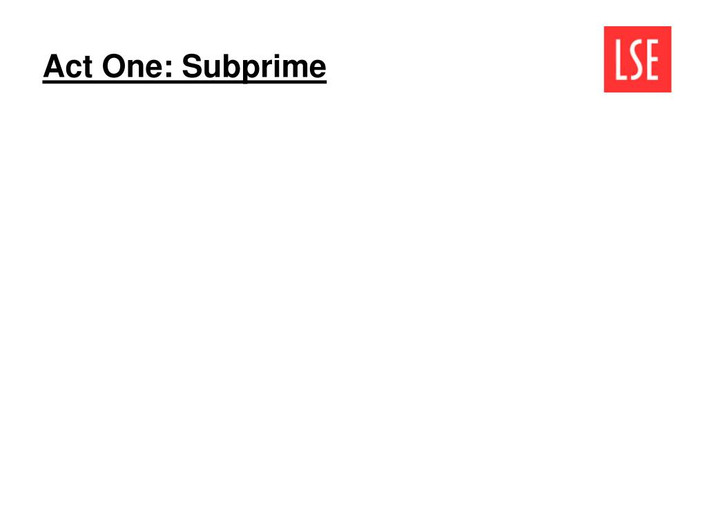 Act One: Subprime