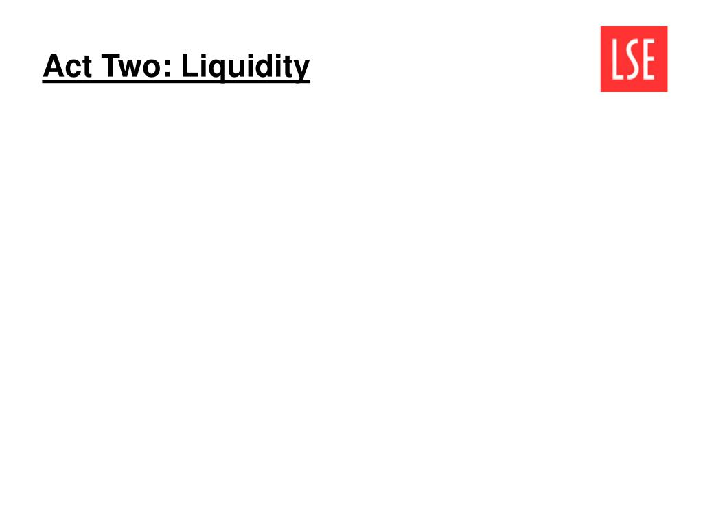 Act Two: Liquidity