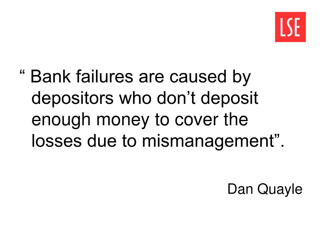 """"""" Bank failures are caused by depositors who don't deposit enough money to cover the losses due to mismanagement""""."""