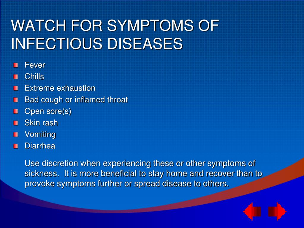 WATCH FOR SYMPTOMS OF INFECTIOUS DISEASES