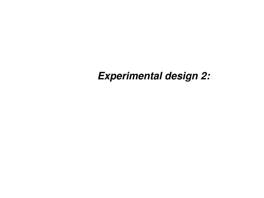 Experimental design 2: