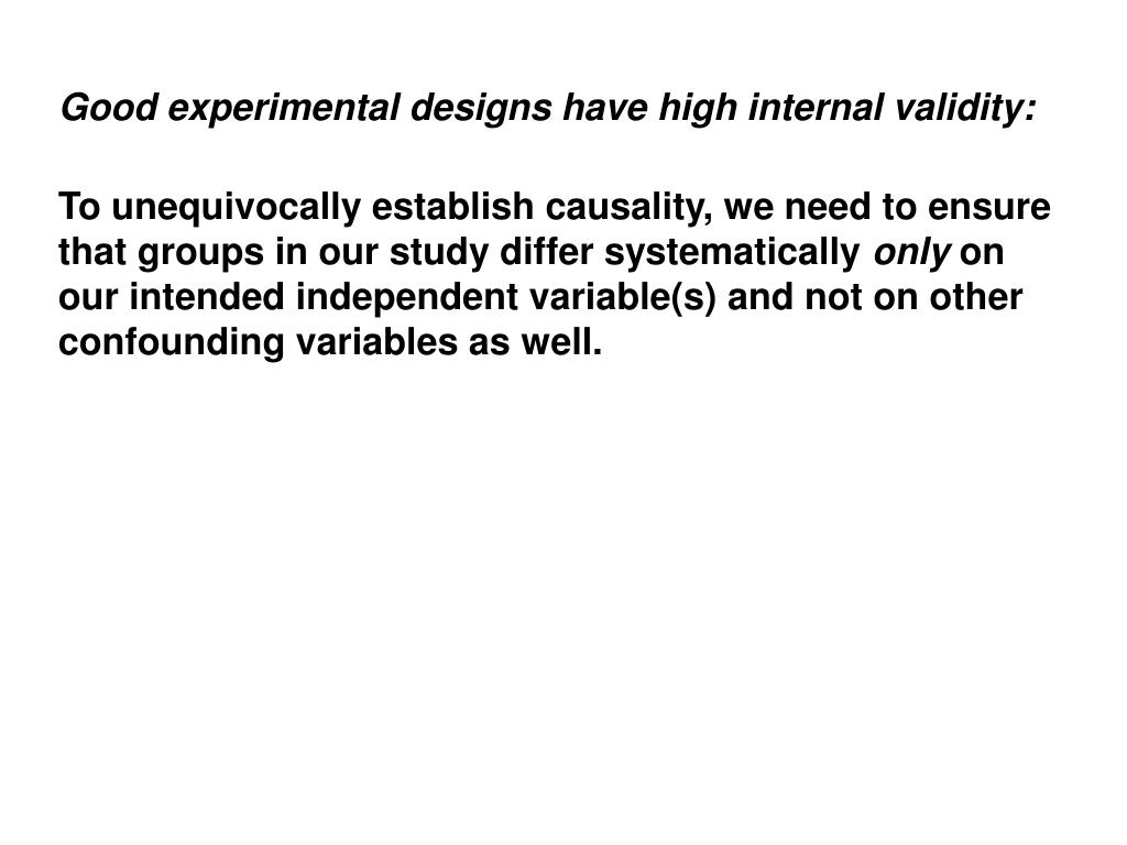 Good experimental designs have high internal validity: