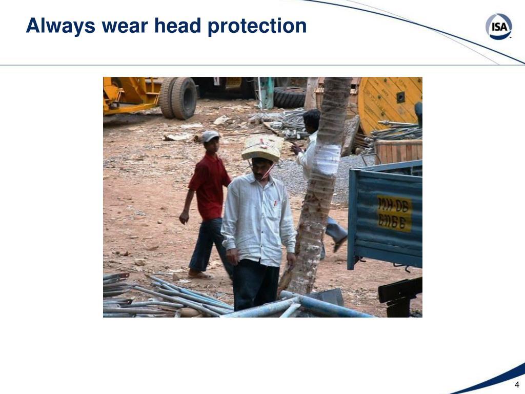 Always wear head protection