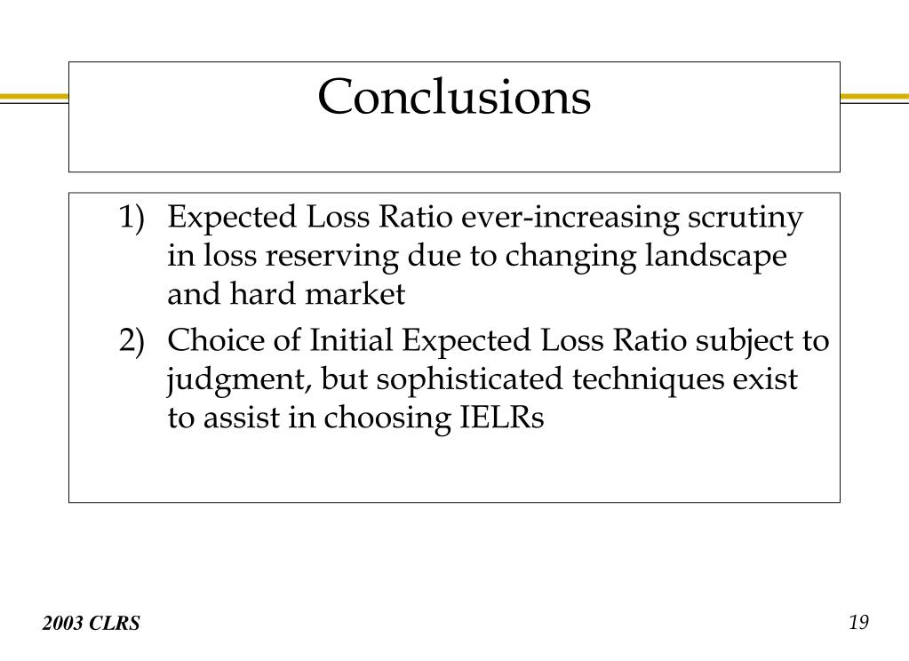 Expected Loss Ratio ever-increasing scrutiny in loss reserving due to changing landscape and hard market