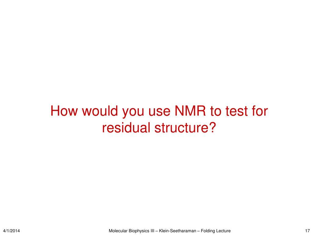 How would you use NMR to test for residual structure?