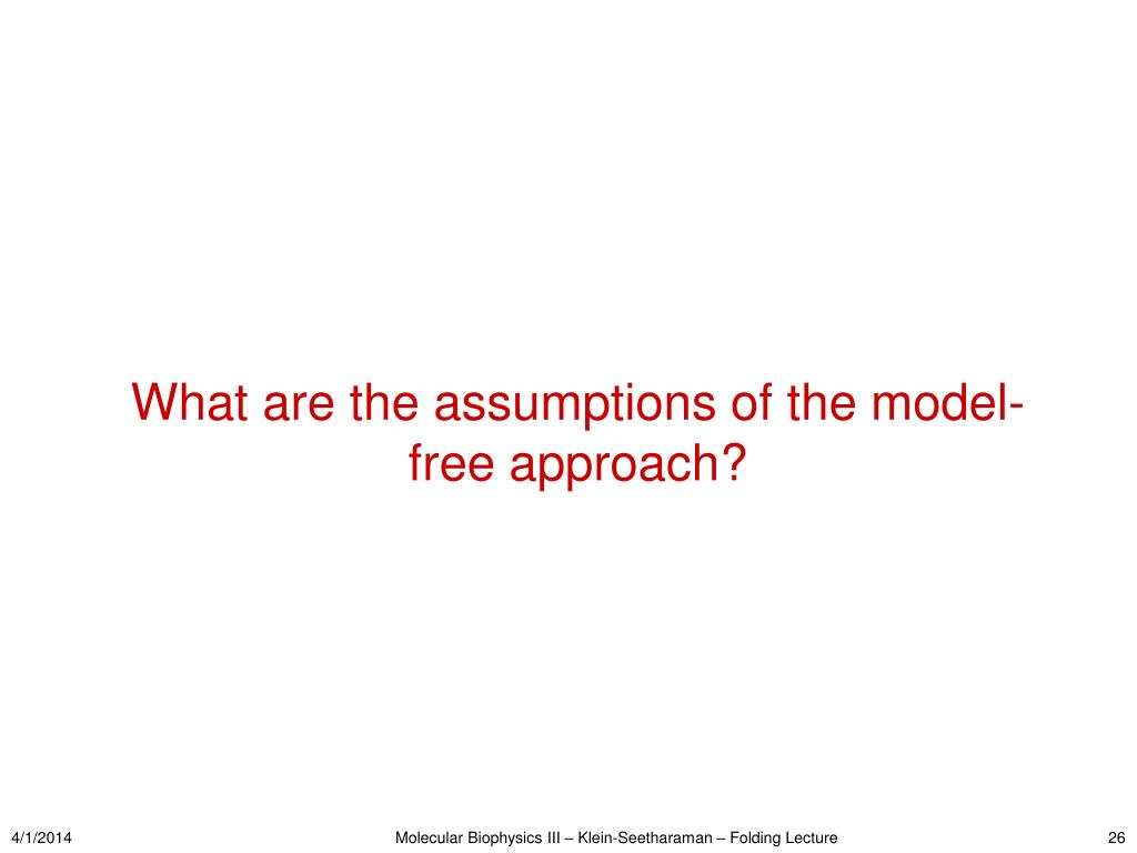 What are the assumptions of the model-free approach?