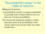 the probabilist s answer to the riddle of induction