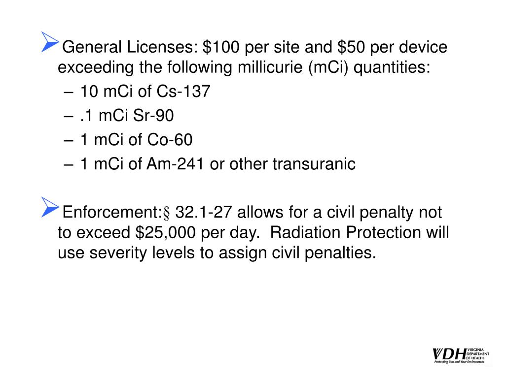 General Licenses: $100 per site and $50 per device exceeding the following millicurie (mCi) quantities: