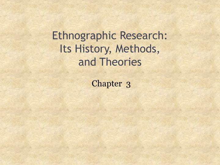 Ethnographic research its history methods and theories