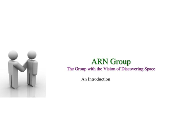 Arn group the group with the vision of discovering space