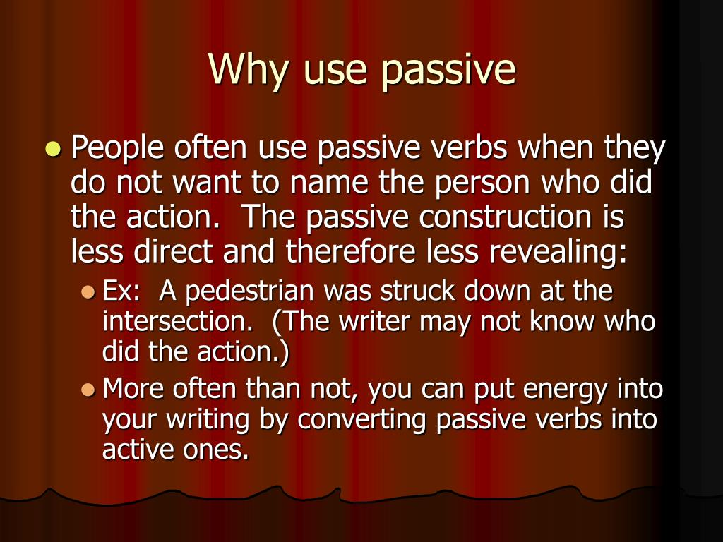 Why use passive