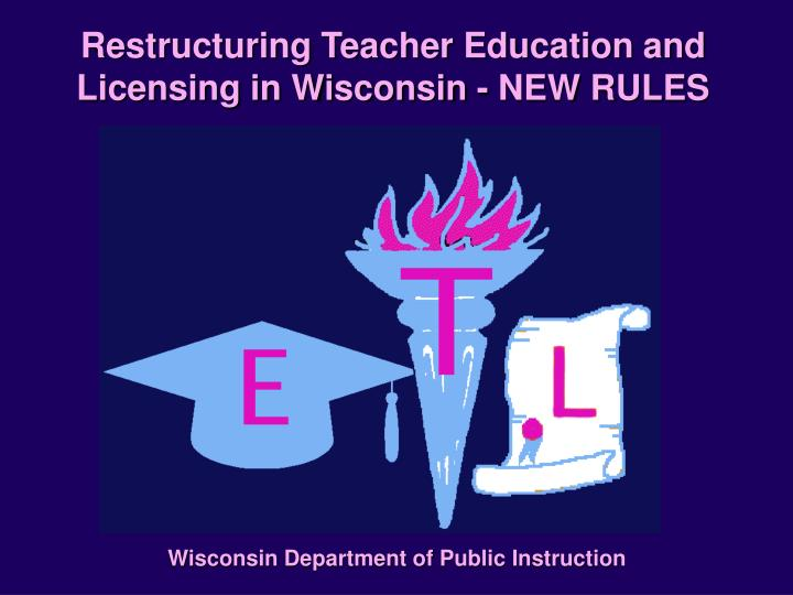 restructuring teacher education and licensing in wisconsin new rules n.