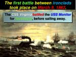 the first battle between ironclads took place on march 9 1862