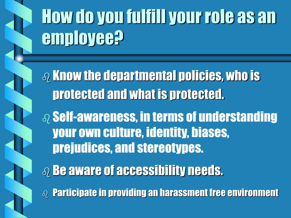 How do you fulfill your role as an employee?