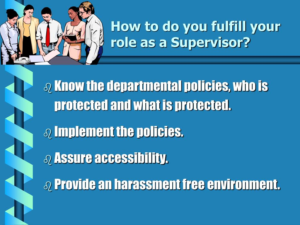 How to do you fulfill your role as a Supervisor?