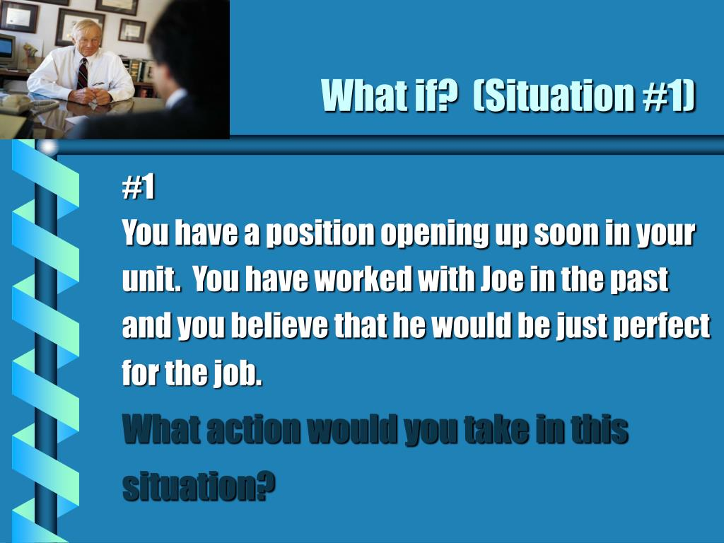 What if?  (Situation #1)