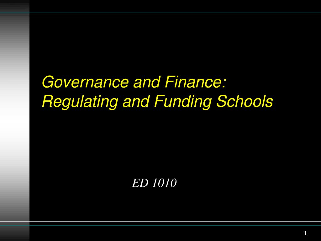 governance and finance regulating and funding schools l.