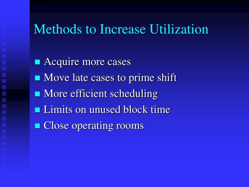 Methods to Increase Utilization