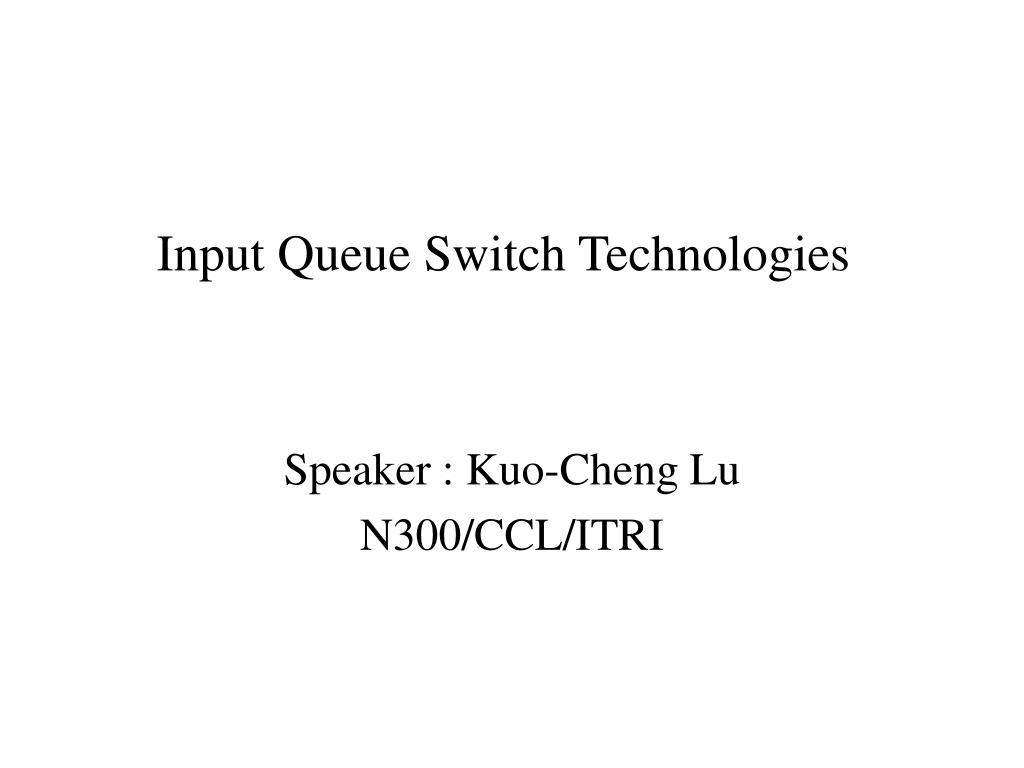 input queue switch technologies l.