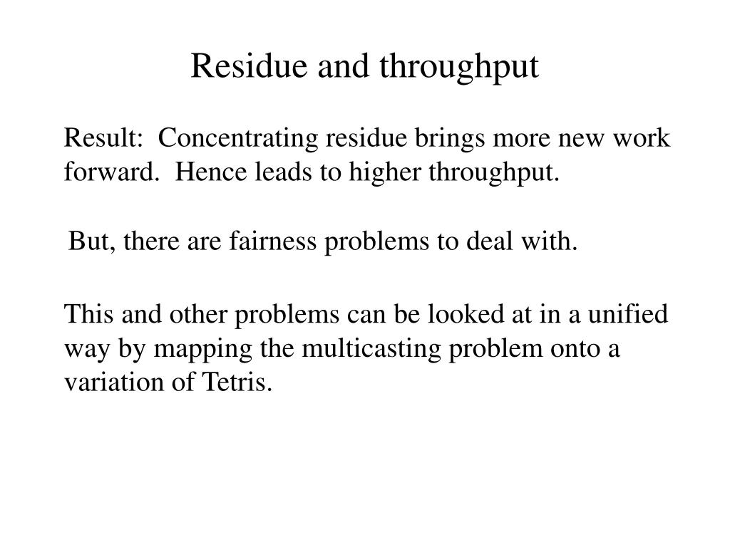 Residue and throughput