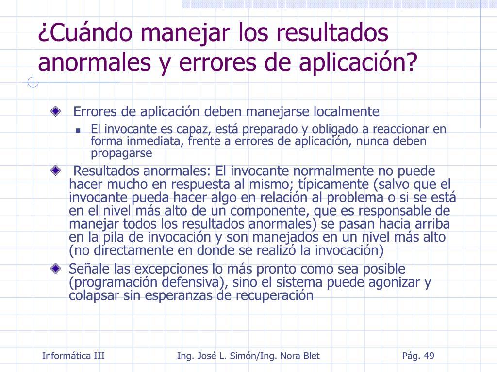 ¿Cuándo manejar los resultados anormales y errores de aplicación?