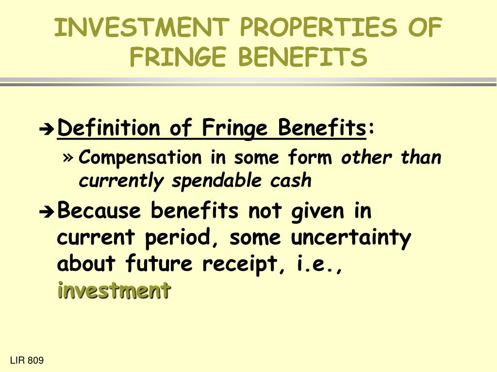 INVESTMENT PROPERTIES OF FRINGE BENEFITS